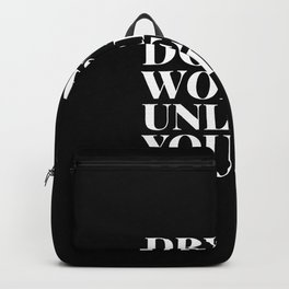 Dreams don't work unless you do - black & white typography Backpack