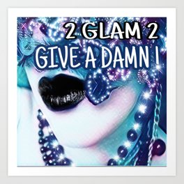 2Glam2 Give A Damn Fleek  2019 by Scizzorhandz Art Print