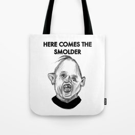 HERE COMES THE SMOLDER Tote Bag