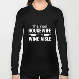 the real housewife of the wine aisle wine t-shirts Long Sleeve T-shirt