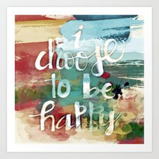 I choose to be happy Art Print