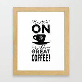Switch On With Great Coffee! Framed Art Print