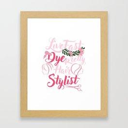 Live Fast Dye Pretty Hair Stylist Hair Dresser Coiffurist Hair Cut Beauty Salon Beautician Gifts Framed Art Print