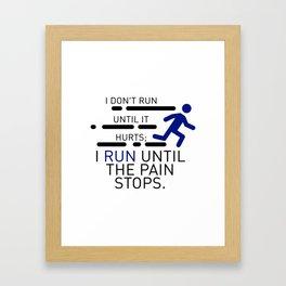 I Run Until The Pain Stops Framed Art Print