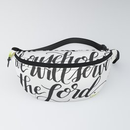 Serve the Lord - Joshua 24:15 Fanny Pack
