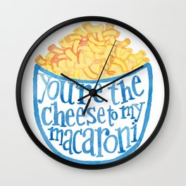 You are the cheese to my macaroni Wall Clock