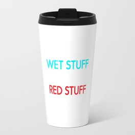 Be a Firefighter: Put Wet Stuff on Red Stuff T-Shirt Travel Mug