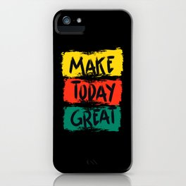 Make Today Great iPhone Case