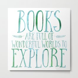 Books Are Full of Wonderful Worlds to Explore - Blue/Green Metal Print