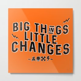 Big Things Little Changes Metal Print