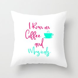 I Run on Coffee and Musicals Fun Quote Throw Pillow