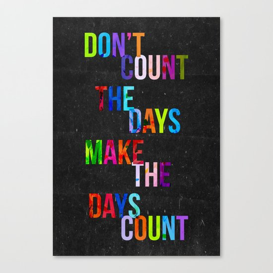 Don't Count The Days Canvas Print