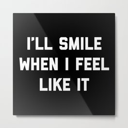 Smile Feel Like It Funny Quote Metal Print
