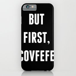 But First, Covfefe - Black iPhone Case
