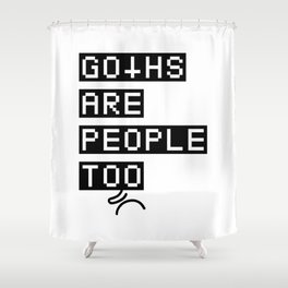 Goths are people too Shower Curtain