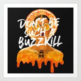 Buzzkill Art Print