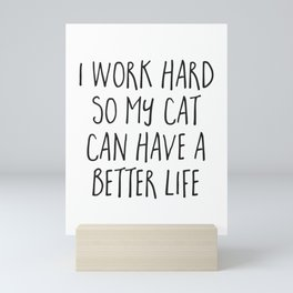 Cat Better Life Funny Quote Mini Art Print