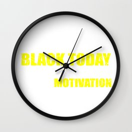 Wearing all black for the death of my motivation Motivated Gift Wall Clock