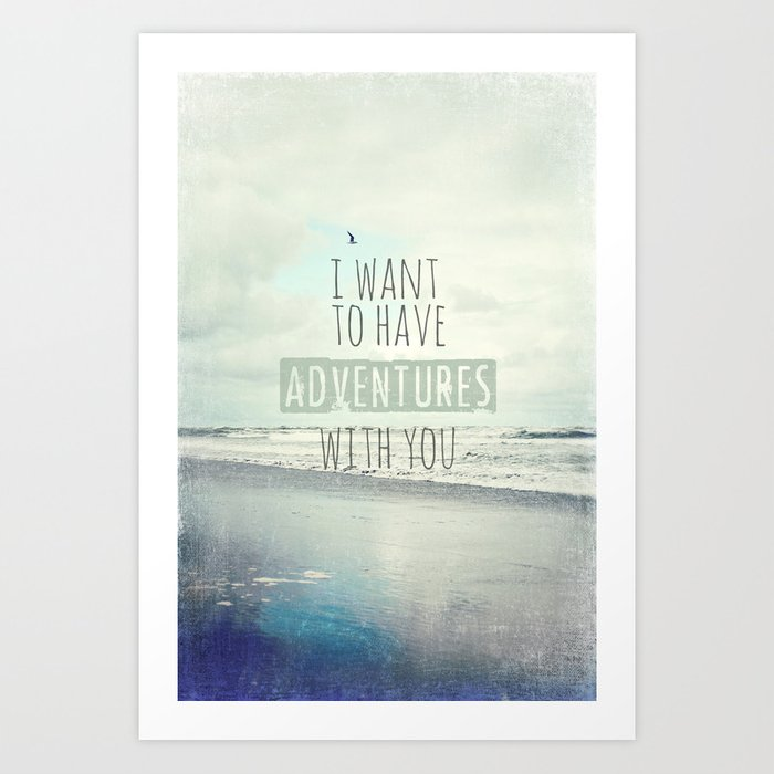 I want to have adventures with you Art Print