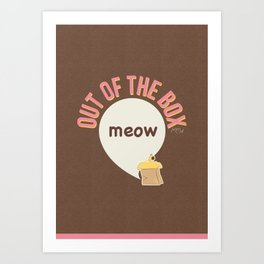 Meow out of the box Art Print
