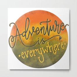 Adventure is Everywhere  Metal Print