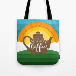 Stay up late. Get up early. Coffee - Sunrise. Tote Bag