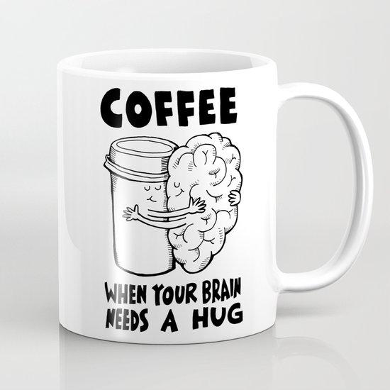 Coffee: When Your Brain Needs a Hug Coffee Mug