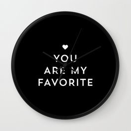 You are my favorite - black and white Wall Clock