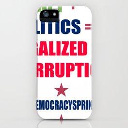 Money And Politics Equals Legalized Corruption iPhone Case