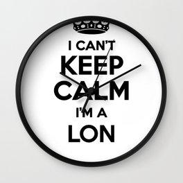 I cant keep calm I am a LON Wall Clock