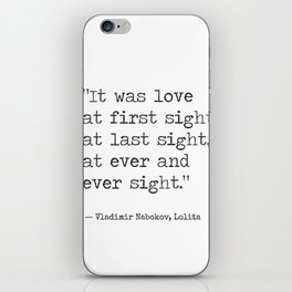 It was love at first sight, at last sight, at ever and ever sight. Vladimir Nabokov, Lolita iPhone Skin