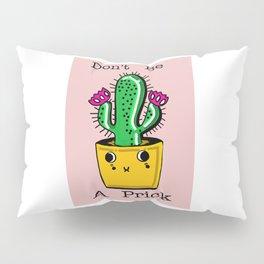 DON'T BE A PRICK Pillow Sham