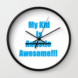 My Kid Is Awesome Not Autistic Wall Clock