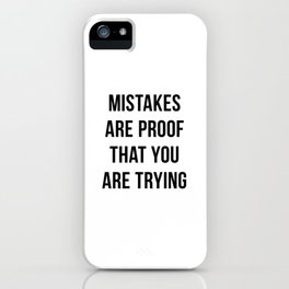 Mistakes are Proof that You are Trying iPhone Case