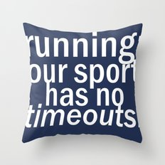Our Sport Has No Timeouts.  Throw Pillow