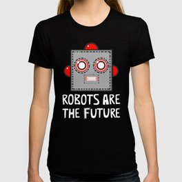 Robots are the Future T-shirt