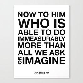Immeasurably. Ephesians 3:20. Canvas Print