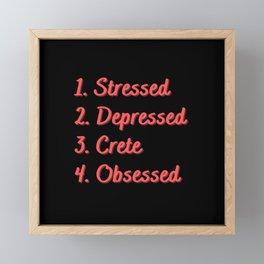 Stressed. Depressed. Crete. Obsessed. Framed Mini Art Print