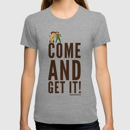 Come and Get It! T-shirt