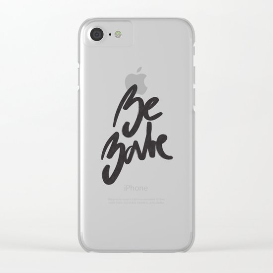 Be Babe Handlettered Clear iPhone Case