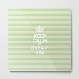 Keep Calm and Dream Big - Green Stripes  Metal Print