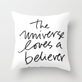 The universe loves a believer Throw Pillow