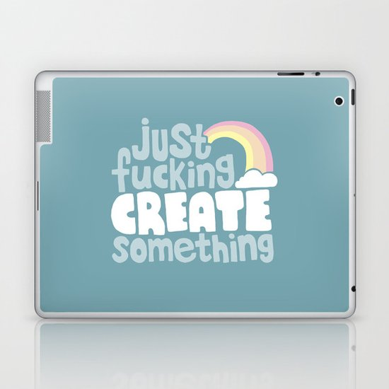 Just Fucking Create Something Laptop & iPad Skin