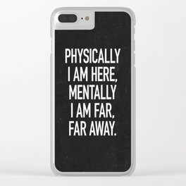 Physically I am here Clear iPhone Case