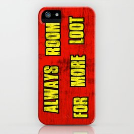 ALWAYS ROOM FOR MORE LOOT iPhone Case