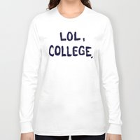 college Long Sleeve T-shirts featuring Lol, College. by Superbitch Store