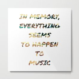 In memory, everything seems to happen to music. Metal Print