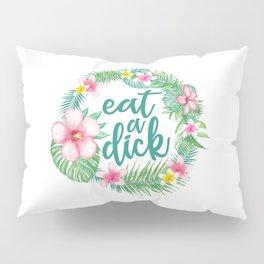 Eat A Dick Pillow Sham