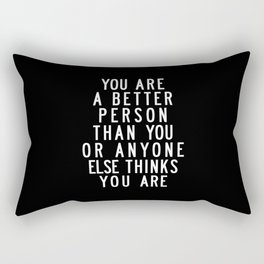 You Are a Better Person Than You or Anyone Else Thinks You Are motivational typography Rectangular Pillow