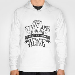 ALWAYS STAY CLOSE TO WHAT KEEPS YOU FEELING ALIVE Hoody